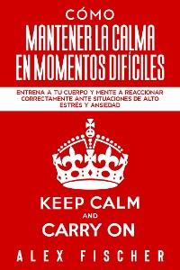 Cover Cómo Mantener la Calma en Momentos Difíciles