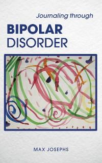 Cover Journaling Through Bipolar Disorder