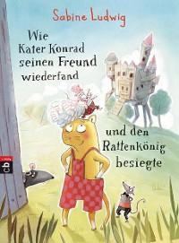 Cover Wie Kater Konrad seinen Freund wiederfand und den Rattenkönig besiegte