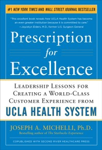 Cover Prescription for Excellence: Leadership Lessons for Creating a World Class Customer Experience from UCLA Health System