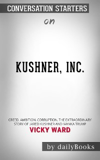 Cover Kushner, Inc.: Greed. Ambition. Corruption. The Extraordinary Story of Jared Kushner and Ivanka Trump by Vicky Ward | Conversation Starters