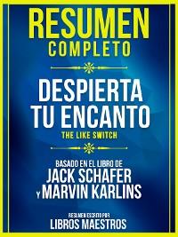 Cover Resumen Completo: Despierta Tu Encanto (The Like Switch) - Basado En El Libro De Jack Schafer Y Marvin Karlins