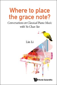 Cover Where To Place The Grace Note?: Conversations On Classical Piano Music With Yu Chun Yee