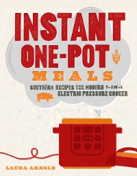 Cover Instant One-Pot Meals: Southern Recipes for the Modern 7-in-1 Electric Pressure Cooker