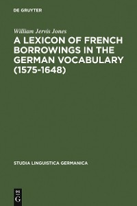 Cover A Lexicon of French Borrowings in the German Vocabulary (1575-1648)