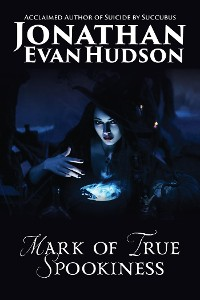 Cover Mark of True Spookiness: Stories Amazing, Haunting, and Spooky!