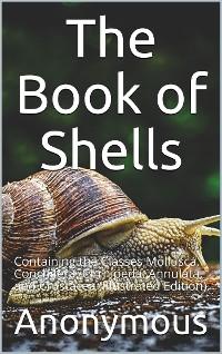 Cover The Book of Shells / Containing the Classes Mollusca, Conchifera, Cirrhipeda, / Annulata, and Crustacea