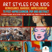 Cover Art Styles for Kids : Renaissance, Baroque, Impressionism to Post-Impressionism, Pop and Abstract | Art History Lessons Junior Scholars Edition | Children's Arts, Music & Photography Books