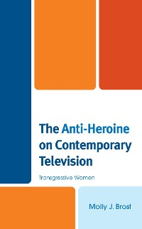 Cover The Anti-Heroine on Contemporary Television