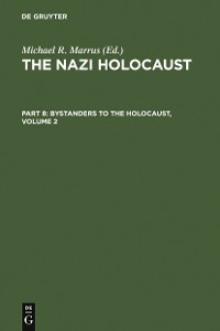 Cover The Nazi Holocaust. Part 8: Bystanders to the Holocaust. Volume 2