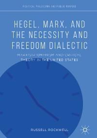Cover Hegel, Marx, and the Necessity and Freedom Dialectic