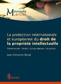 Cover La protection internationale et européenne du droit de la propriété intellectuelle