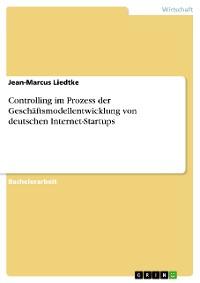 Cover Controlling im Prozess der Geschäftsmodellentwicklung von deutschen Internet-Startups