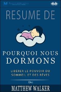 Cover Résumé De 'Pourquoi Nous Dormons : Libérer Le Pouvoir Du Sommeil Et Des Rêves De Matthew Walker