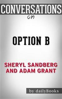 Cover Option B: Facing Adversity, Building Resilience, and Finding Joy bySheryl SandbergandAdam Grant | Conversation Starters
