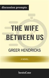 "Cover Summary: ""The Wife Between Us: A Novel"" by Greer Hendricks - Discussion Prompts"