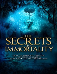 Cover The Secrets to Immortality
