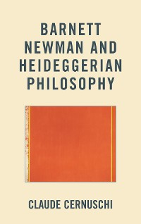 Cover Barnett Newman and Heideggerian Philosophy