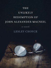Cover The Unlikely Redemption of John Alexander MacNeil