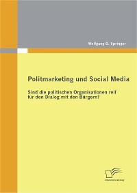 Cover Politmarketing und Social Media: Sind die politischen Organisationen reif für den Dialog mit den Bürgern?