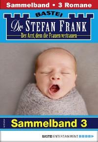 Cover Dr. Stefan Frank Sammelband 3 - Arztroman
