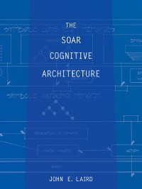 Cover The Soar Cognitive Architecture