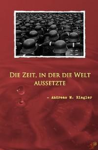 Cover Die Zeit, in der die Welt aussetzte