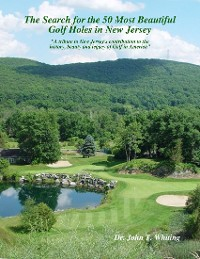 Cover The Search for the 50 Most Beautiful Golf Holes in New Jersey: A Tribute to New Jersey's Contribution to the Beauty and Legacy of Golf in America