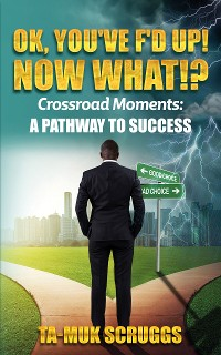 Cover Ok, You've F'd up! Now What?!: Crossroad Moments