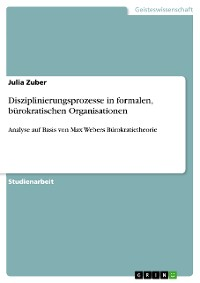 Cover Disziplinierungsprozesse in formalen, bürokratischen Organisationen
