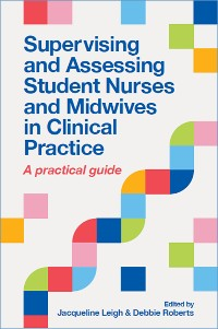 Cover Supervising and Assessing Student Nurses and Midwives in Clinical Practice