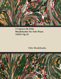 Cover 3 Caprices By Felix Mendelssohn For Solo Piano (1835) Op.33