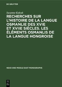 Cover Recherches sur l'histoire de la langue osmanlie des XVIe et XVIIe siècles. Les éléments osmanlis de la langue hongroise