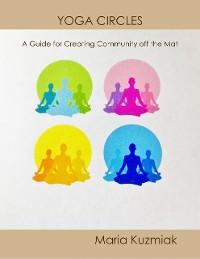 Cover Yoga Circles: A Guide for Creating Community Off the Mat
