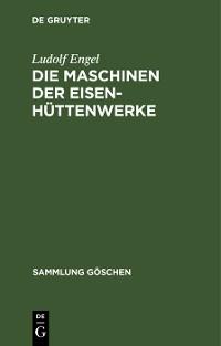Cover Die Maschinen der Eisenhüttenwerke