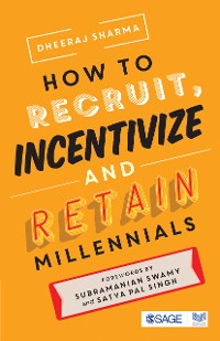 Cover How to Recruit, Incentivize and Retain Millennials