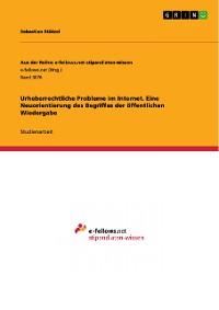 Cover Urheberrechtliche Probleme im Internet. Eine Neuorientierung des Begriffes der öffentlichen Wiedergabe