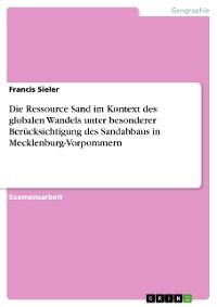 Cover Die Ressource Sand im Kontext des globalen Wandels unter besonderer Berücksichtigung des Sandabbaus in Mecklenburg-Vorpommern