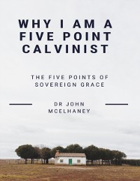 Cover Why I Am a Five Point Calvinist: The Five Points of Soveregin Grace