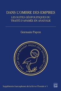 Cover Dans l'ombre des empires. Les suites geopolitiques du traite d'Apamee en Anatolie