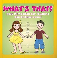 Cover What's That? Body Parts Book for Toddlers (Baby Professor Series)