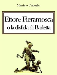 Cover Ettore Fieramosca, o la disfida di Barletta