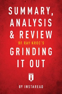 Cover Summary, Analysis & Review of Ray Kroc's Grinding It Out with Robert Anderson by Instaread