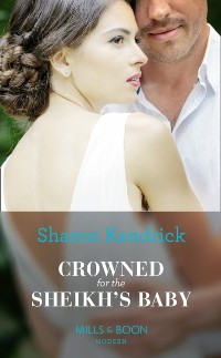 Cover Crowned For The Sheikh's Baby (Mills & Boon Modern) (One Night With Consequences, Book 43)