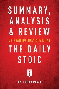 Cover Summary, Analysis & Review of Ryan Holiday's and Stephen Hanselman's The Daily Stoic by Instaread
