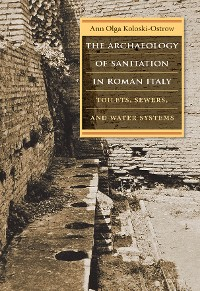 Cover The Archaeology of Sanitation in Roman Italy
