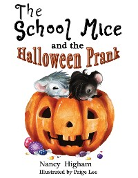 Cover The School Mice and the Halloween Prank: Book 4 For both boys and girls ages 6-12 Grades