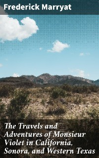Cover The Travels and Adventures of Monsieur Violet in California, Sonora, and Western Texas
