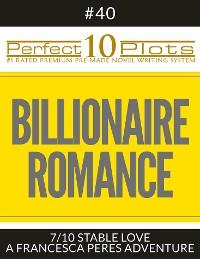 "Cover Perfect 10 Billionaire Romance Plots #40-7 ""STABLE LOVE – A FRANCESCA PERES ADVENTURE"""