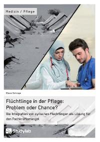 Cover Flüchtlinge in der Pflege: Problem oder Chance?